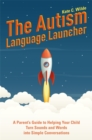 The Autism Language Launcher : A Parent's Guide to Helping Your Child Turn Sounds and Words into Simple Conversations - Book