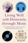 Living Well with Dementia through Music : A Resource Book for Activities Providers and Care Staff - Book