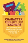 Character Toolkit for Teachers : 100+ Classroom and Whole School Character Education Activities for 5- to 11-Year-Olds - Book