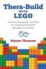 Thera-Build (R) with LEGO (R) : A Playful Therapeutic Approach for Promoting Emotional Well-Being in Children - Book