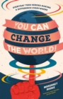 You Can Change the World! : Everyday Teen Heroes Making a Difference Everywhere - Book
