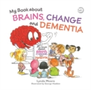 My Book about Brains, Change and Dementia : What is Dementia and What Does it Do? - Book