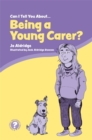 Can I Tell You About Being a Young Carer? : A Guide for Children, Family and Professionals - Book
