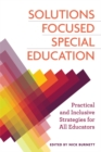 Solutions Focused Special Education : Practical and Inclusive Strategies for All Educators - Book
