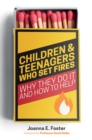 Children and Teenagers Who Set Fires : Why They Do it and How to Help - Book