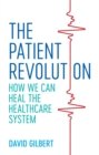 The Patient Revolution : How We Can Heal the Healthcare System - Book