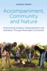 Accompaniment, Community and Nature : Overcoming Isolation, Marginalisation and Alienation Through Meaningful Connection - Book