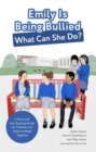 Emily Is Being Bullied, What Can She Do? : A Story and Anti-Bullying Guide for Children and Adults to Read Together - Book