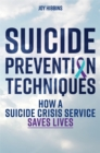 Suicide Prevention Techniques : How a Suicide Crisis Service Saves Lives - Book