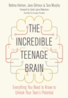The Incredible Teenage Brain : Everything You Need to Know to Unlock Your Teen's Potential - Book