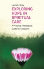 Exploring Hope in Spiritual Care : A Practical Theological Guide for Chaplains - Book