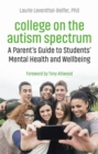 College on the Autism Spectrum : A Parent's Guide to Students' Mental Health and Wellbeing - Book