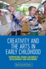 Creativity and the Arts in Early Childhood : Supporting Young Children's Development and Wellbeing - Book