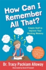How Can I Remember All That? : Simple Stuff to Improve Your Working Memory - Book