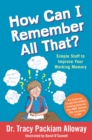 How Can I Remember All That? : Simple Stuff to Improve Your Working Memory - eBook