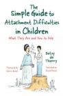 The Simple Guide to Attachment Difficulties in Children : What They Are and How to Help - eBook