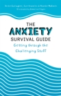 The Anxiety Survival Guide : Getting through the Challenging Stuff - Book