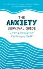 The Anxiety Survival Guide : Getting through the Challenging Stuff - eBook