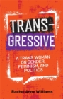 Transgressive : A TRANS Woman on Gender, Feminism, and Politics - Book