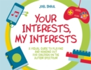 Your Interests, My Interests : A Visual Guide to Playing and Hanging out for Children on the Autism Spectrum - Book