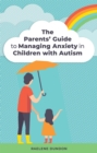 The Parents' Guide to Managing Anxiety in Children with Autism - Book