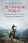 Dementia-Friendly Worship : A Multifaith Handbook for Chaplains, Clergy, and Faith Communities - Book