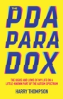 The PDA Paradox : The Highs and Lows of My Life on a Little-Known Part of the Autism Spectrum - eBook