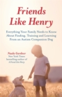 Friends like Henry : Everything Your Family Needs to Know About Finding, Training and Learning from an Autism Companion Dog - Book