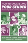 How to Understand Your Gender : A Practical Guide for Exploring Who You are - Book