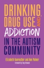Drinking, Drug Use, and Addiction in the Autism Community - Book