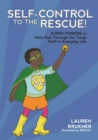 Self-Control to the Rescue! : Super Powers to Help Kids Through the Tough Stuff in Everyday Life - Book