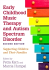 Early Childhood Music Therapy and Autism Spectrum Disorder, Second Edition : Supporting Children and Their Families - Book