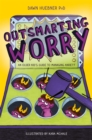 Outsmarting Worry : An Older Kid's Guide to Managing Anxiety - Book