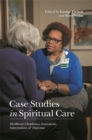 Case Studies in Spiritual Care : Healthcare Chaplaincy Assessments, Interventions and Outcomes - Book