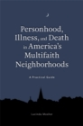Personhood, Illness, and Death in America's Multifaith Neighborhoods : A Practical Guide - Book