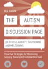 The Autism Discussion Page on Stress, Anxiety, Shutdowns and Meltdowns : Proactive Strategies for Minimizing Sensory, Social and Emotional Overload - Book