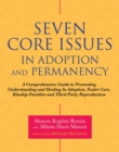 Seven Core Issues in Adoption and Permanency : A Comprehensive Guide to Promoting Understanding and Healing in Adoption, Foster Care, Kinship Families and Third Party Reproduction - Book