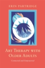 Art Therapy with Older Adults : Connected and Empowered - Book