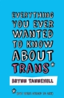 Everything You Ever Wanted to Know about Trans (But Were Afraid to Ask) - Book