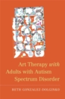 Art Therapy with Adults with Autism Spectrum Disorder - Book