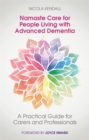Namaste Care for People Living with Advanced Dementia : A Practical Guide for Carers and Professionals - Book