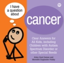 I Have a Question about Cancer : Clear Answers for All Kids, including Children with Autism Spectrum Disorder or other Special Needs - eBook