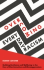 Overcoming Everyday Racism : Building Resilience and Wellbeing in the Face of Discrimination and Microaggressions - eBook