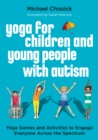 Yoga for Children and Young People with Autism : Yoga Games and Activities to Engage Everyone Across the Spectrum - eBook