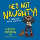 He's Not Naughty! : A Children's Guide to Autism - Book