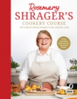 Rosemary Shrager's Cookery Course : 150 tried & tested recipes to be a better cook - Book
