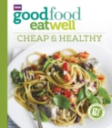 Good Food Eat Well: Cheap and Healthy - Book