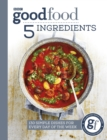 Good Food: 5 Ingredients : 130 simple dishes for every day of the week - Book
