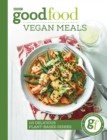 Good Food: Vegan Meals : 110 delicious plant-based dishes - Book