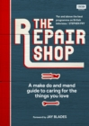 The Repair Shop : A Make Do and Mend Handbook - Book
